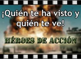 ¡Quién te ha visto y quién te ve!: Héroes de acción